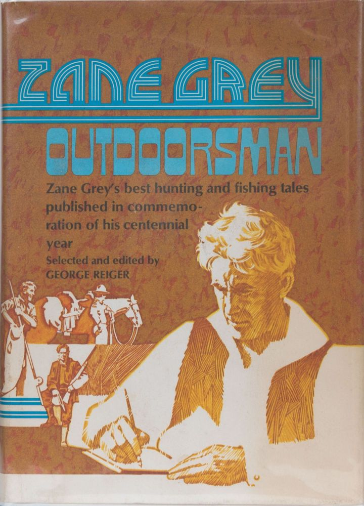 Zane Grey Outdoorsman. G. Rieger.