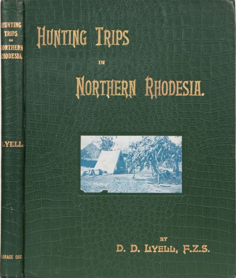 Hunting Trips in Northern Rhodesia. Denis Lyell.