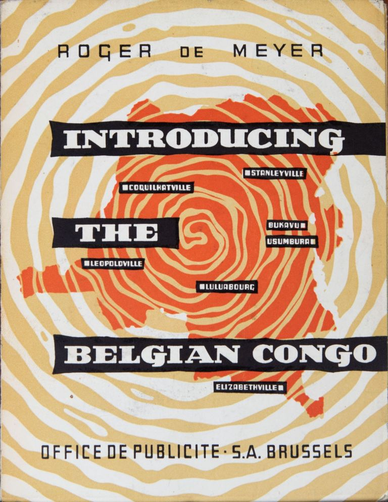 Introducing the Belgian Congo and the Ruanda-Urundi. Roger de Meyer.