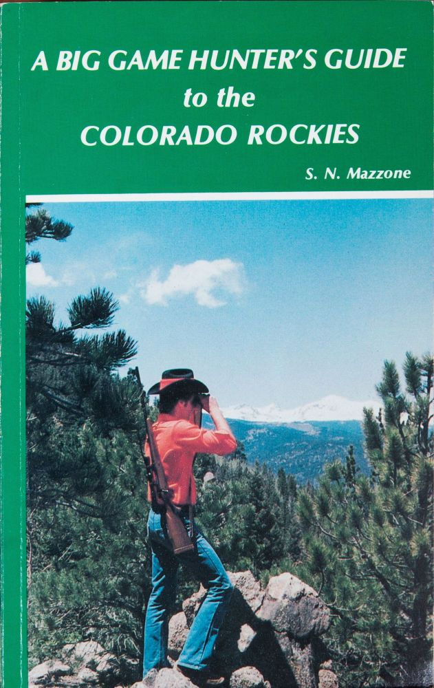 A Big Game Hunter's Guide to the Colorado Rockies. S. Mazzone.