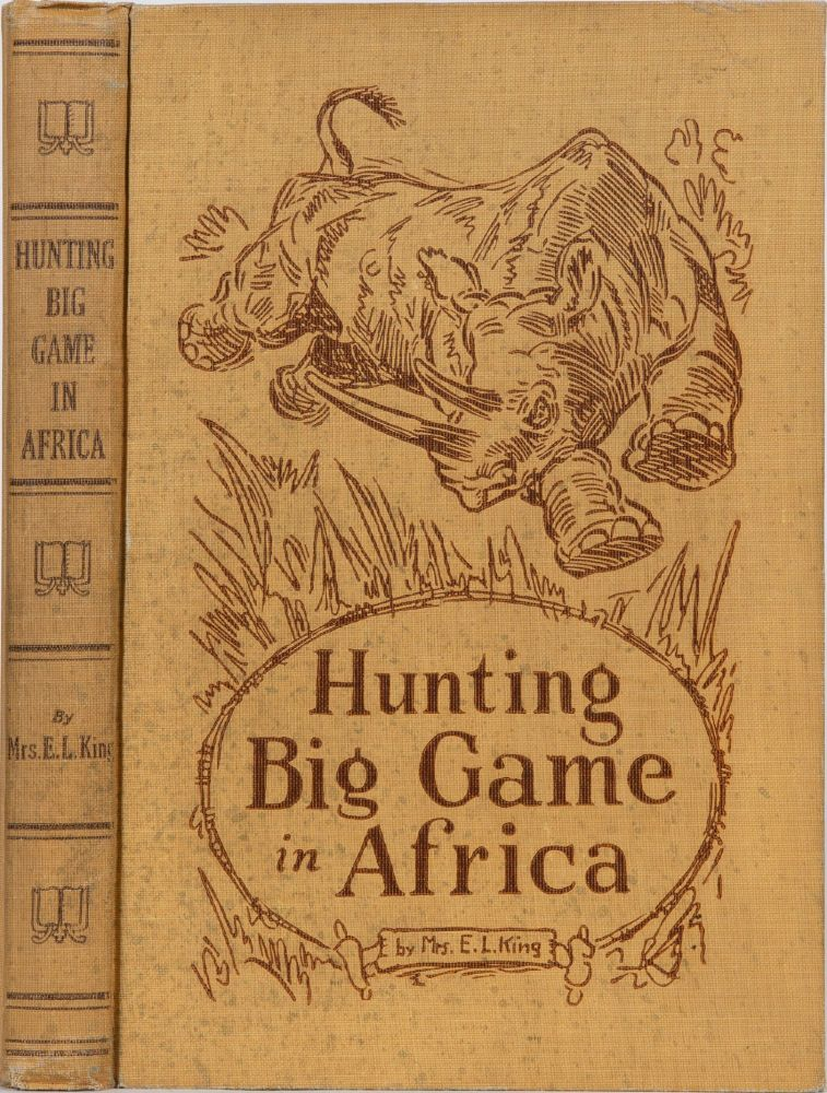 Hunting Big Game in Africa. G. King.