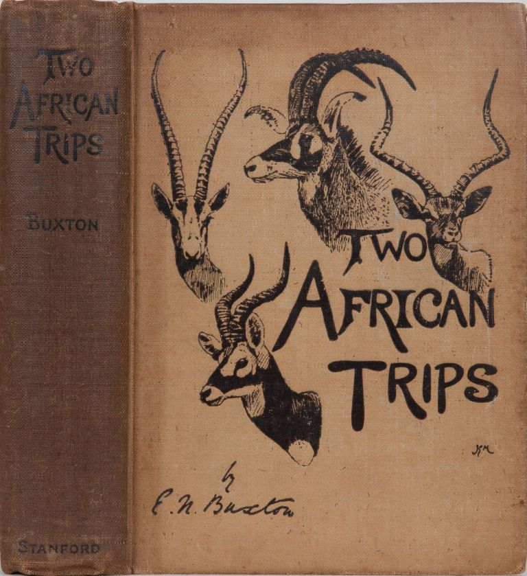 Two African Trips. E. N. Buxton.