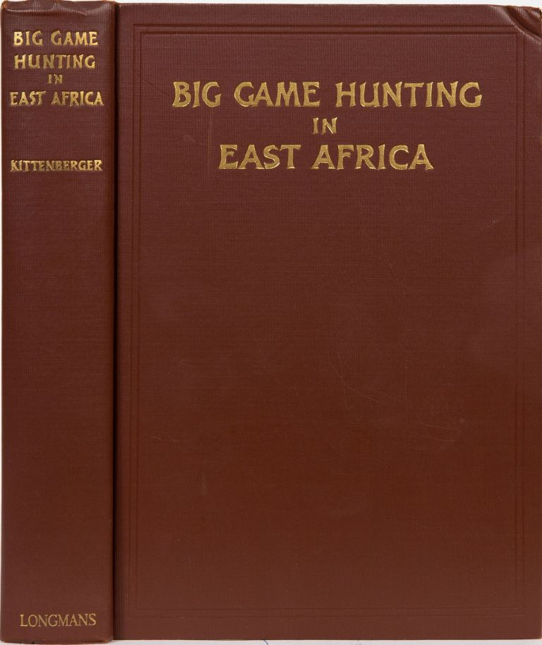 Big Game Hunting and Collecting in East Africa 1903-1926. Kalman Kittenberger.