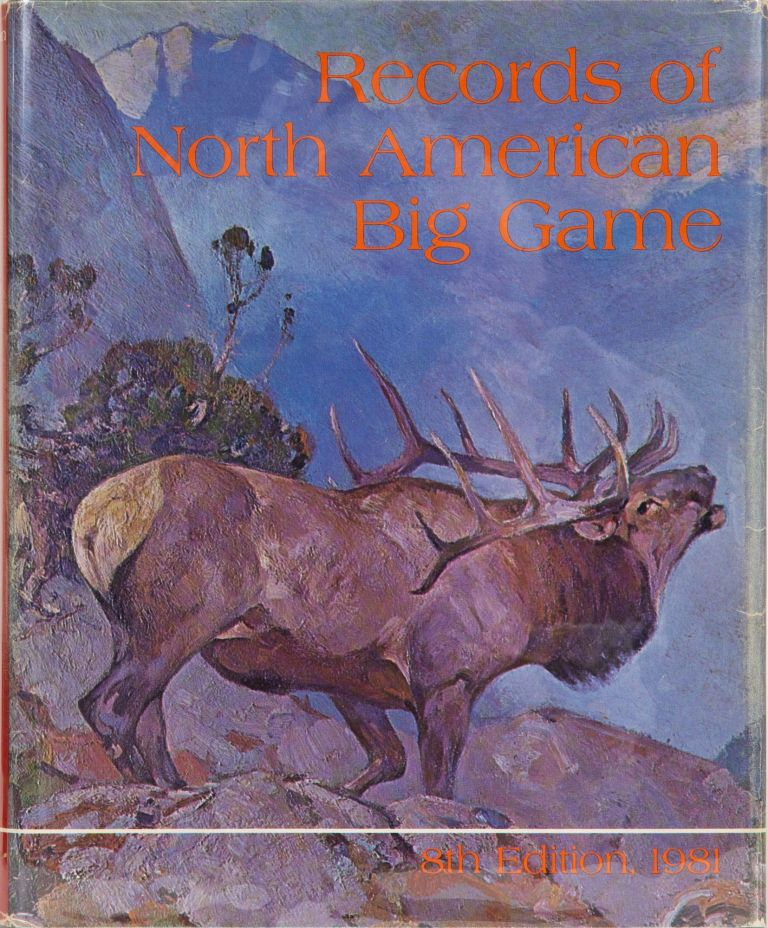 Records of North American Big Game 8th edition 1981. Boone, Nesbitt Crockett Club, W., P. Wright.