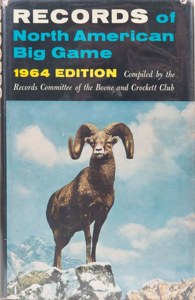 Records of North American Big Game 5th edition 1964. Boone, Waters Ret al Crockett Club.