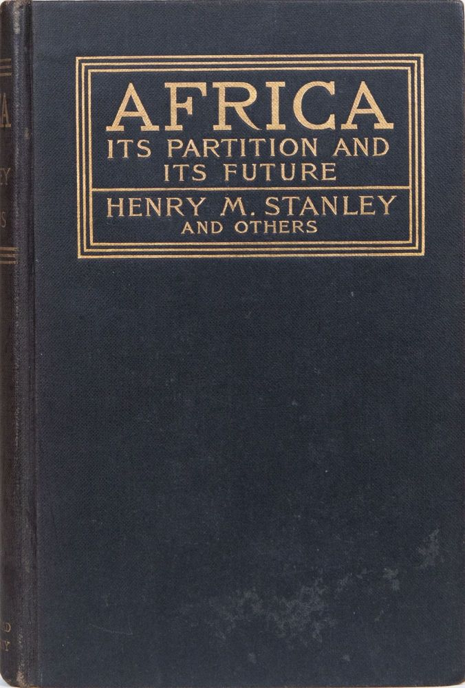 Africa Its Partition and Its Future. Henry et. al Stanley.