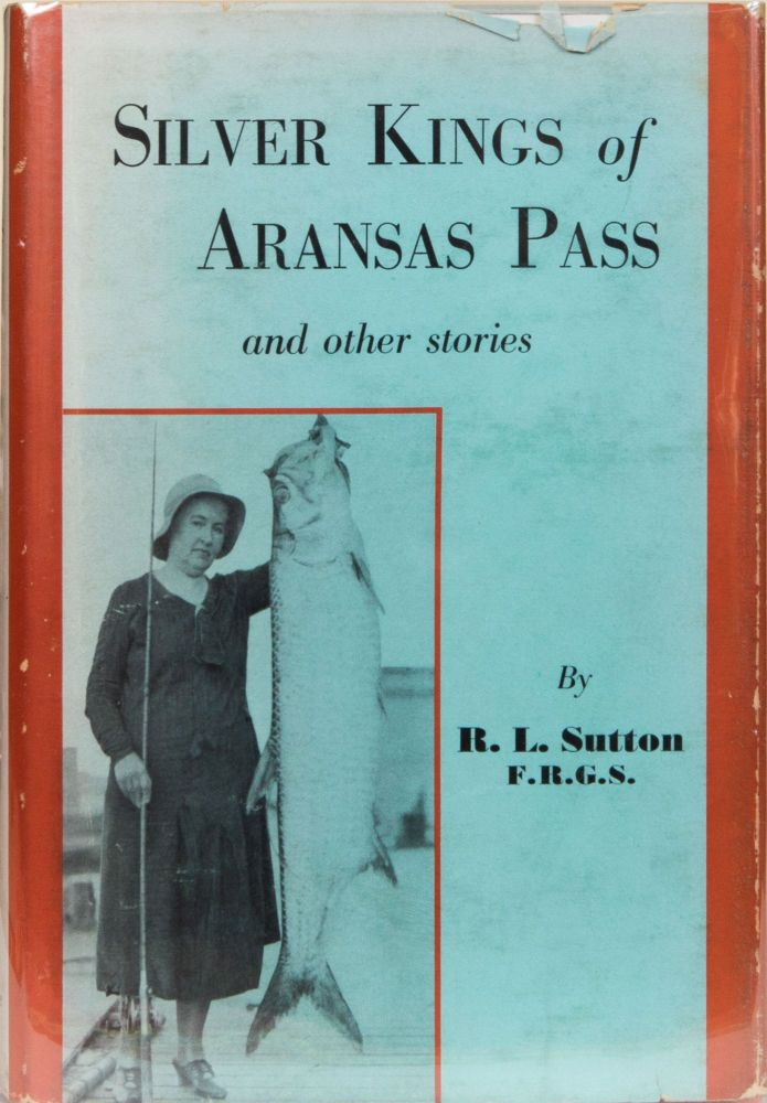 The Silver Kings of Arkansas Pass. R. L. Sutton.