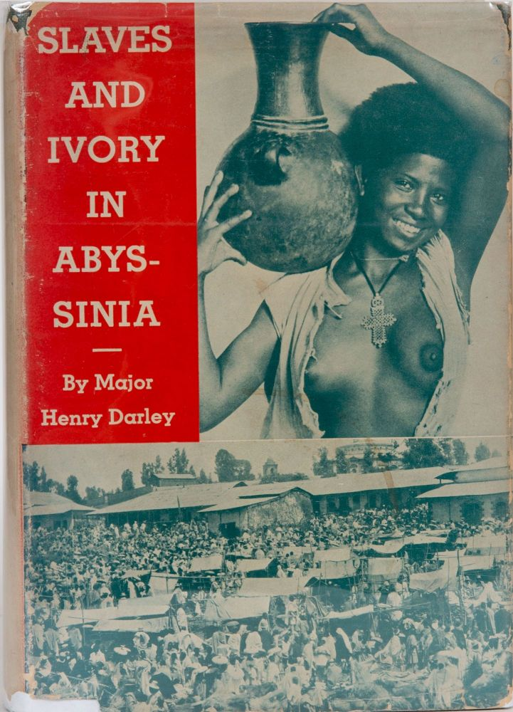 Slaves and Ivory in Abyssinia. Major Henry Darley.