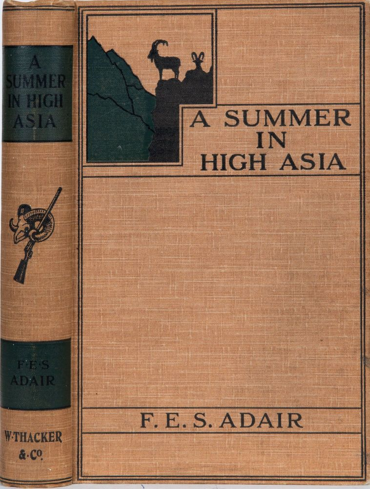A Summer in High Asia. F. E. S. Adair.