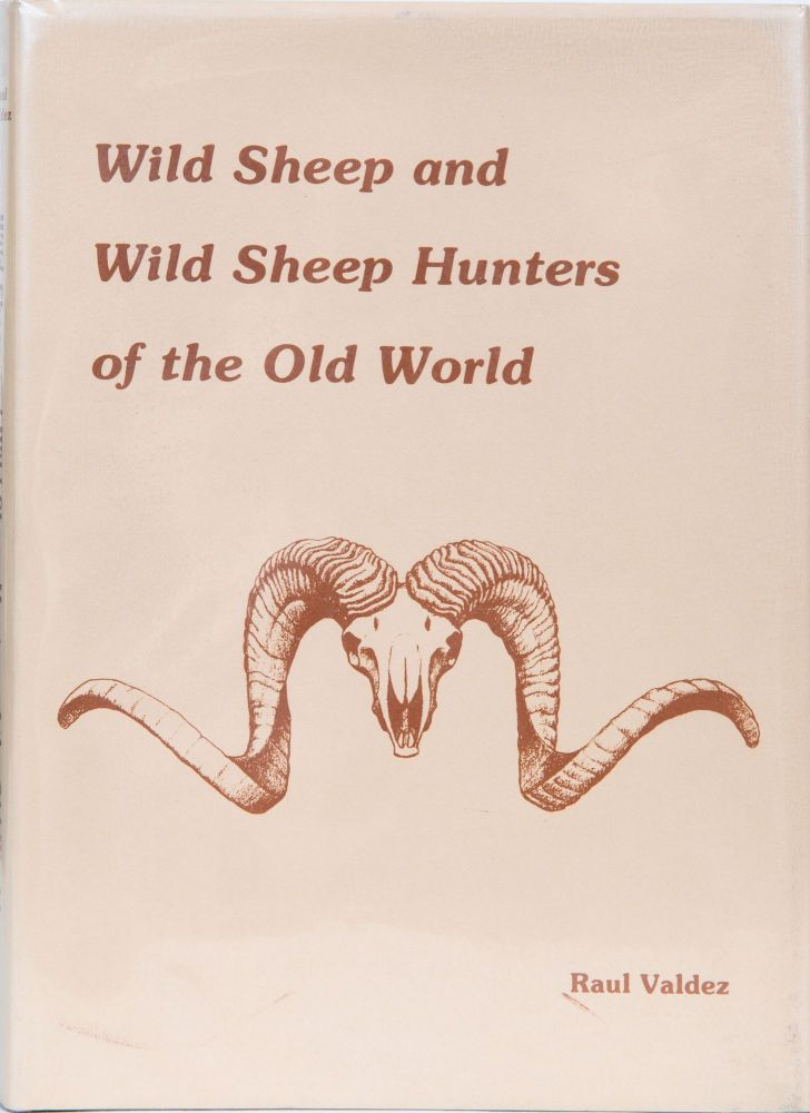 Wild Sheep and Wild Sheep Hunters of the Old World. Raul Valdez.
