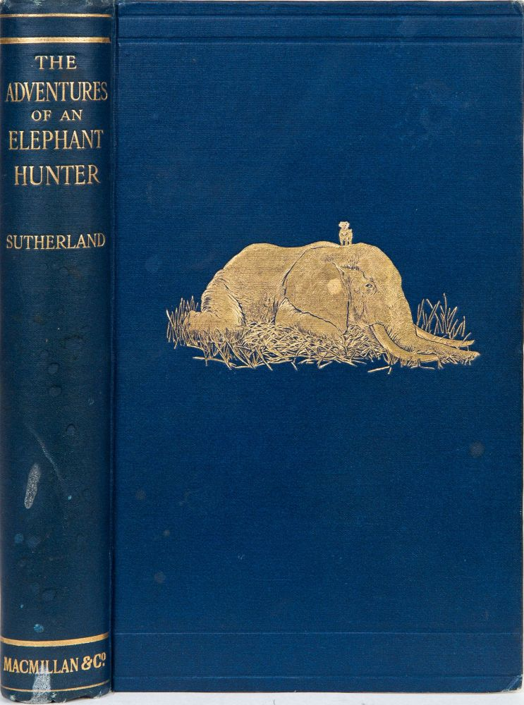The Adventures of an Elephant Hunter. James Sutherland.