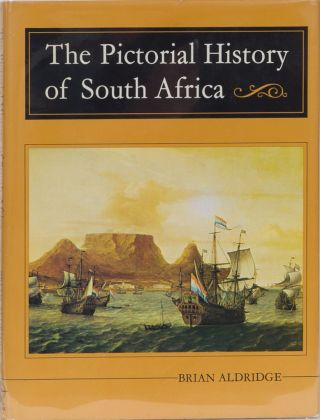 Pictorial History of South Africa. Brian Aldridge.