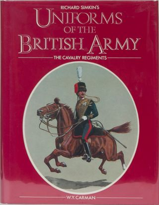 Richard Simkin's Uniforms of the British Army - The Cavalry Regiments. W. Y. Carman