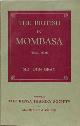 The British in Mombasa 1824-1826. Sir John Gray.