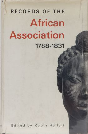 Records of the African Association 1788-1831. Robin Hallet.
