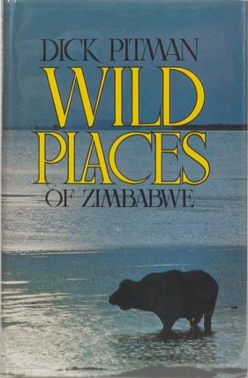 Wild Places of Zimbabwe. Dick Pitman.