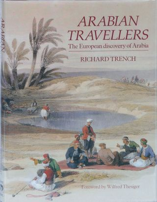 Arabian Travellers: The European Discovery of Arabia. R. Trench.