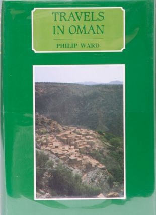 Travels in Oman: On the Track of the Early Exploers. P. Ward.