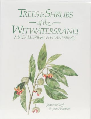 Trees & Shrubs of the Witwatersrand, Magaliesberg & Pilanesberg. Joan van Gogh, John Anderson