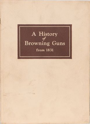 A History of Browning Guns from 1831. Browning Co.