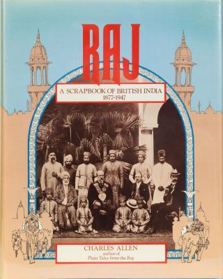 Raj: A Scrapbook of British India 1877-1947. Charles Allen.