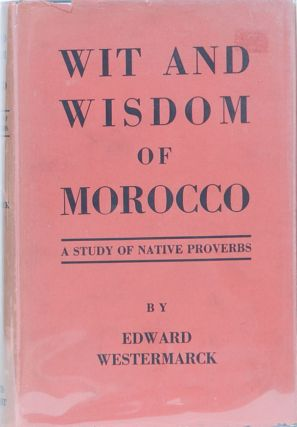 Wit and Wisdom in Morocco. Edward Westermarck