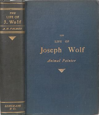 The Life of Joseph Wolf Animal Painter. A. Palmer