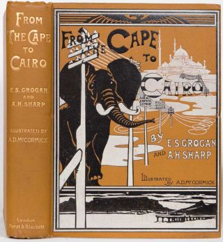 From the Cape to Cairo. E. S. And Sharp Grogan, A. H