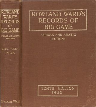 Rowland Ward's Records of Big Game 10th edition. Rowland Ward.