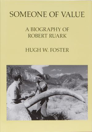 Someone of Value: A Biography of Robert Ruark By Hugh Foster. Robert Ruark