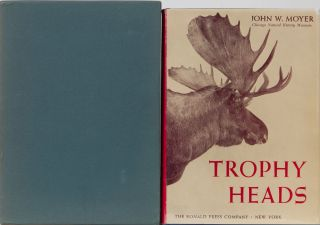 Trophy Heads. John W. Moyer.