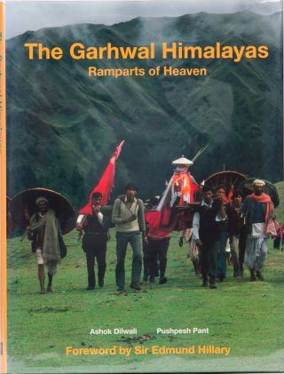 The Garhwal Himalayas: Ramparts of Heaven. Ashok Dilwali, Pushpesh Pant