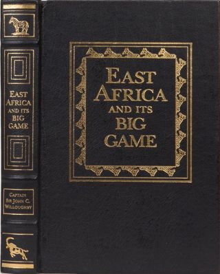 East Africa and Its Big Game. J. Willoughby.