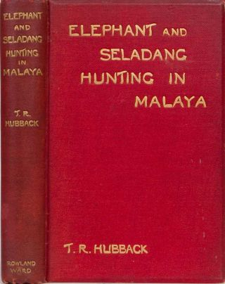 Elephant and Seladang Hunting in the Federated Malay States. Theodore Hubback