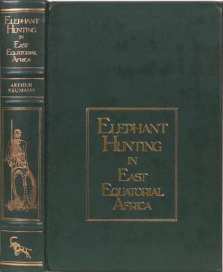 Elephant Hunting in East Equatorial Africa. Arthur H. Neumann