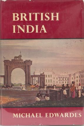 British India 1772-1947. Michael Edwardes