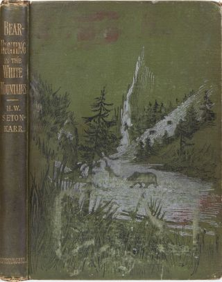 Bear Hunting in the White Mountains. H. Seton-Karr