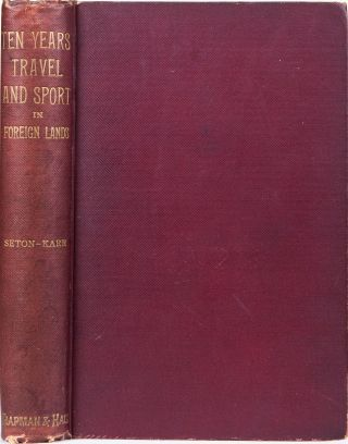 Ten Years Travel & Sport in Foreign Lands. W. Seton-Karr