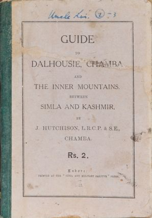 Guide to Dalhousie, Chamba, and the Inner Mountains of Simla and Kashmir. J. Hutchison