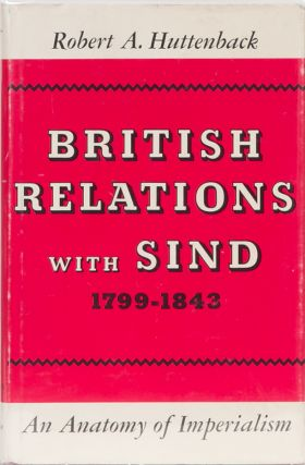 British Relations with Sind 1799-1843. R. Huttenback