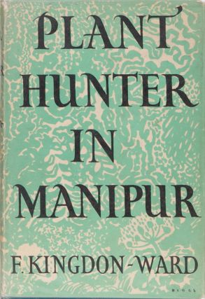 Plant Hunter in Manipur. F. U. Kingdon-Ward