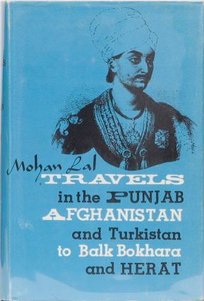 Travels in the Punjab, Afghanistan and Turkistan to Balk Bokhara. Mohan Lal