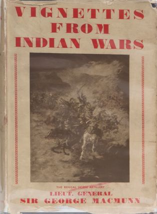 Vignettes from Indian Wars. Lt Gen Sir George MacMunn.