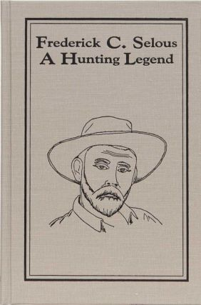 Frederick C. Selous A Hunting Legend
