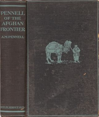 Pennell of the Afghan Frontier. A. M. Pennell.