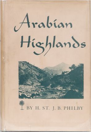 Arabian Highlands. H. St John Philby.