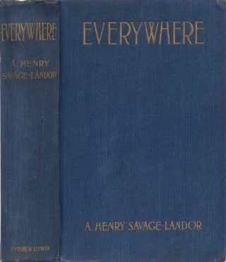 Everywhere. A. Henry Savage-Landor.