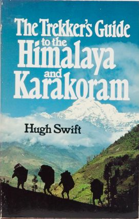 The Trekker's Guide to the Himalaya Karakoram. H. Swift.