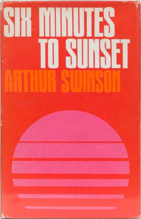 Six Minutes to Sunset. Arthur Swinson.