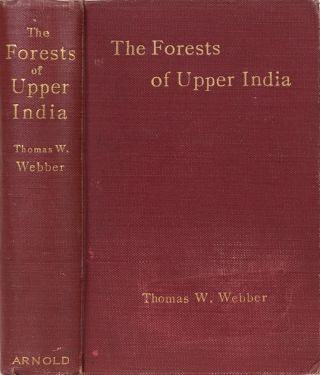The Forests of Upper India. Thomas W. Webber.